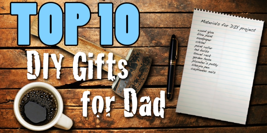 TOP 10 DIY Gifts For Dad